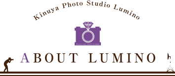 Kinuya Photo Studio Lumino ABOUT LUMINO
